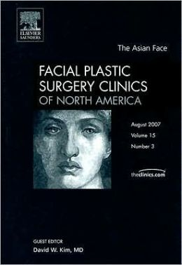 Asian Face, Nose, and Skin, An Issue of Facial Plastic Surgery Clinics