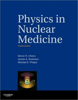 Physics in Nuclear Medicine: Expert Consult - Online and Print