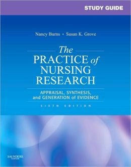 Study Guide for The Practice of Nursing Research: Appraisal, Synthesis, and Generation of Evidence