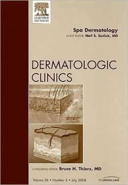 Spa Dermatology, An Issue of Dermatologic Clinics