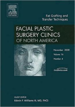 Fat Grafting and Transfer Techniques, An Issue of Facial Plastic Surgery Clinics