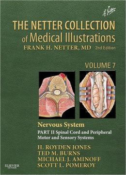 The Netter Collection of Medical Illustrations: Nervous System, Volume 7, Part II - Spinal Cord and Peripheral Motor and Sensory Systems