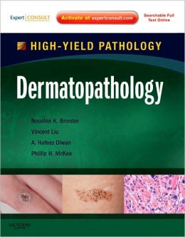 Dermatopathology: High Yield Pathology (Expert Consult - Online and Print)