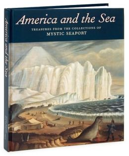 America and the Sea: Treasures From the Collections of Mystic Seaport