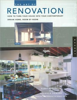 The Art of Renovation: How to Turn Your House into Your Contemporary Dream Home, Room by Room