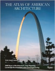 The Atlas of American Architecture: 2000 Years of Architecture, City Planning, Landscape Architecture and Civil Engineering