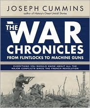 The War Chronicles: From Flintlocks to Machine Guns: A Global Reference of All the Major Modern Conflicts