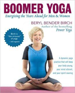 Boomer Yoga: Energizing the Years Ahead for Men & Women