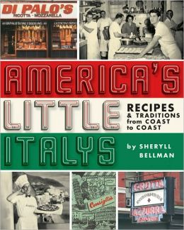 America's Little Italys: Recipes and Traditions from Coast to Coast