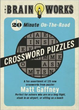 The Brain Works 20-Minute On-the-Road Traveling Crossword Puzzles: A fun assortment of 125 new crosswords from puzzler Matt Gaffney