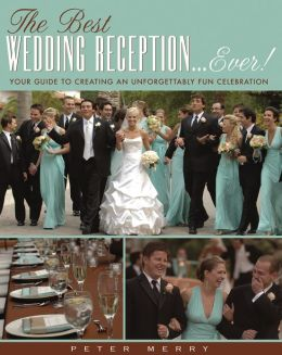 Best Wedding Reception . . . Ever!: Your Guide to Creating an Unforgettably Fun Celebration
