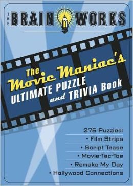 Brain Works: Movie Maniac's Ultimate Puzzle and Trivia Book
