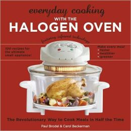 Everyday Cooking with the Halogen Oven: The Revolutionary Way to Cook Meals in Half the Time