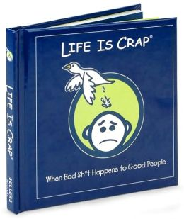 Life Is Crap: When Bad Sh*t Happens to Good People