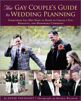 Gay Couple's Guide to Wedding Planning: Everything Gay Men Need to Know to Create a Fun, Romantic, and Memorable Ceremony