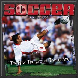 2006 Soccer: The Few The Proud The Insane Wall Calendar