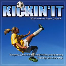 2006 Kickin' It - Women's Soccer Wall Calendar