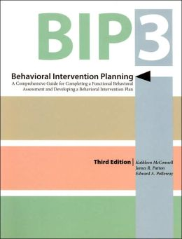 Behavioral Intervention Planning (BIP-3): A Comprehensive Guide for Completing a Functional Behavioral Assessment and Developing a Behavioral Intervention Plan