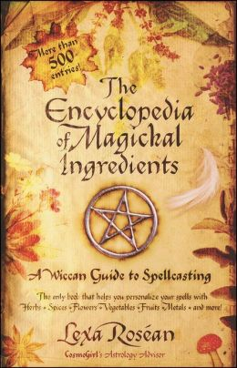 Encyclopedia of Magickal Ingredients: A Wiccan Guide to Spellcasting