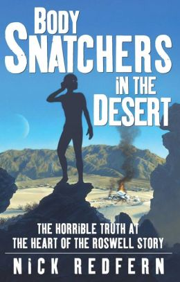 Body Snatchers in the Desert: The Horrible Truth at the Heart of the Roswell Story