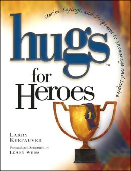 Hugs for Heroes: Stories, Sayings, and Scriptures to Encourage and Inspire