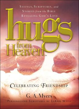Hugs from Heaven - Celebrating Friendship: Sayings, Scriptures, and Stories from the Bible Revealing God's Love