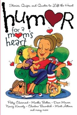 Humor for a Mom's Heart: Stories, Quips, and Quotes to Lift the Heart