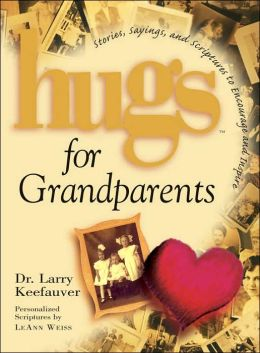 Hugs for Grandparents: Stories, Sayings and Scriptures to Encourage and Inspire