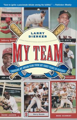 My Team: Choosing My Dream Team from My Forty Years in Baseball