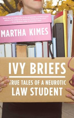 Ivy Briefs: True Tales of a Neurotic Law Student