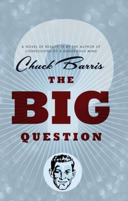 The Big Question: A Novel of Reality Television by the Author of Confessions of a Dangerous Mind