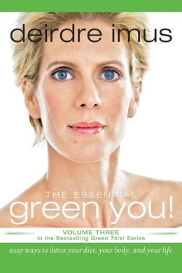 The Essential Green You!: Easy Ways to Detox Your Diet, Your Body, and Your Life (Green This! Series)