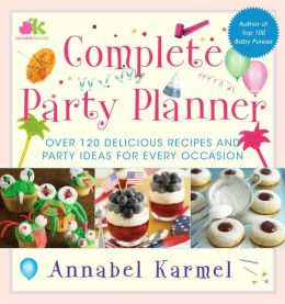 Complete Party Planner: Over 120 Delicious Recipes and Party Ideas for Every Occasion