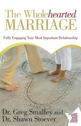 The Wholehearted Marriage: Fully Engaging Your Most Important Relationship
