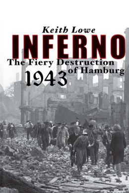 Inferno: The Fiery Destruction of Hamburg, 1943