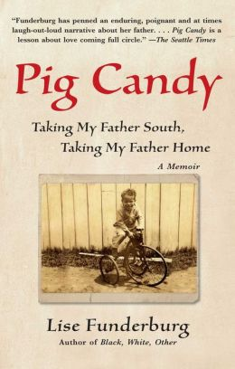 Pig Candy: Taking My Father South, Taking My Father Home: A Memoir