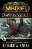 Book Cover Image. Title: World of Warcraft:  Dawn of the Aspects: Part I, Author: Richard A. Knaak