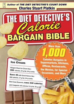 The Diet Detective's Calorie Bargain Bible: More Than 1,000 Calorie Bargains, in the Supermarket, Kitchen, Office, Restaurants, Movies, Special Occasions and More