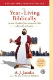Book Cover Image. Title: The Year of Living Biblically:  One Man's Humble Quest to Follow the Bible as Literally as Possible, Author: A. J. Jacobs
