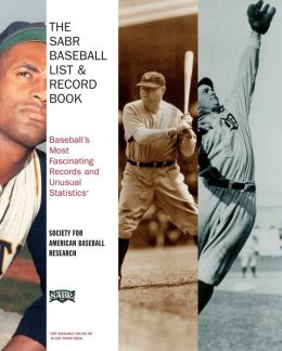 The SABR Baseball List & Record Book: The All-Time Compendium of Baseball's Most Fascinating Records and Unusual Statstics -- from OBP to VORP to WHIP and Beyond