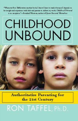 Childhood Unbound: The Powerful New Parenting Approach That Gives Our 21st Century Kids the Authority, Love, and Listening They Need to Thrive