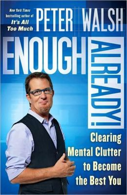 Enough Already!: Clear the Emotional and Mental Clutter to Create the Life You Want
