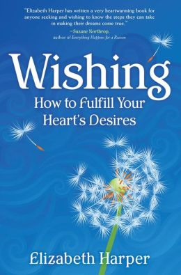 Wishing: How to Fulfill Your Heart's Desire