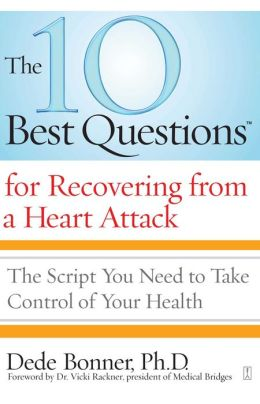 The 10 Best Questions for Recovering from a Heart Attack: The Script You Need to Take Control of Your Health