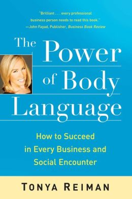 Power of Body Language: How to Succeed in Every Business and Social Encounter