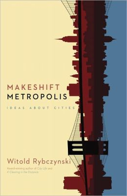 Makeshift Metropolis: Ideas About Cities