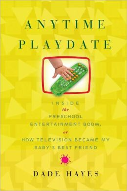 Anytime Playdate: Inside the Preschool Entertainment Boom, Or, How Television Became My Baby's Best Friend