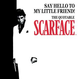Say Hello to My Little Friend!: The Quotable Scarface (TM)