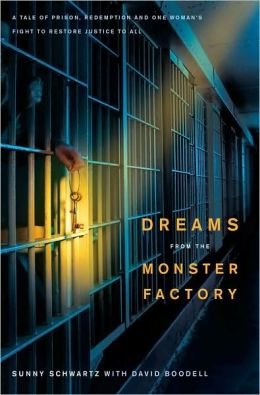 Dreams from the Monster Factory: A Tale of Prison, Redemption, and One Woman's Fight to Restore Justice to All