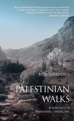 Palestinian Walks: Forays into a Vanishing Landscape